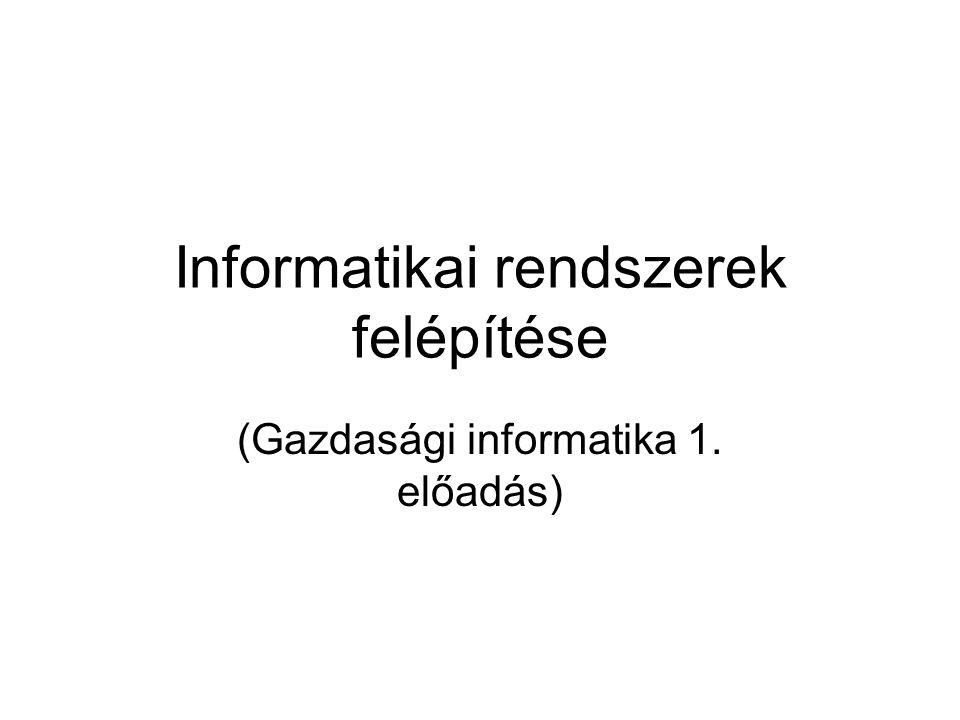Informatikai rendszerek felépítése (Gazdasági informatika 1. előadás)