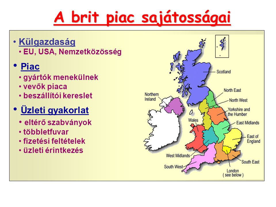 A brit piac sajátosságai • Külgazdaság • EU, USA, Nemzetközösség • Piac • gyártók menekülnek • vevők piaca • beszállítói kereslet • Üzleti gyakorlat •