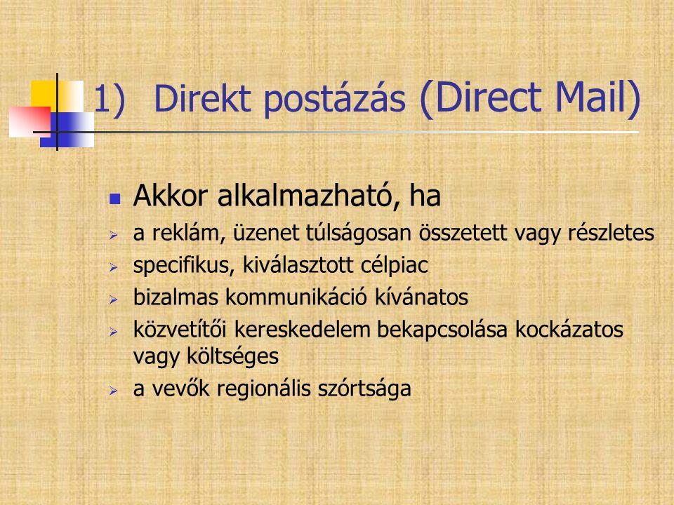 1)Direkt postázás (Direct Mail)  Akkor alkalmazható, ha  a reklám, üzenet túlságosan összetett vagy részletes  specifikus, kiválasztott célpiac  b