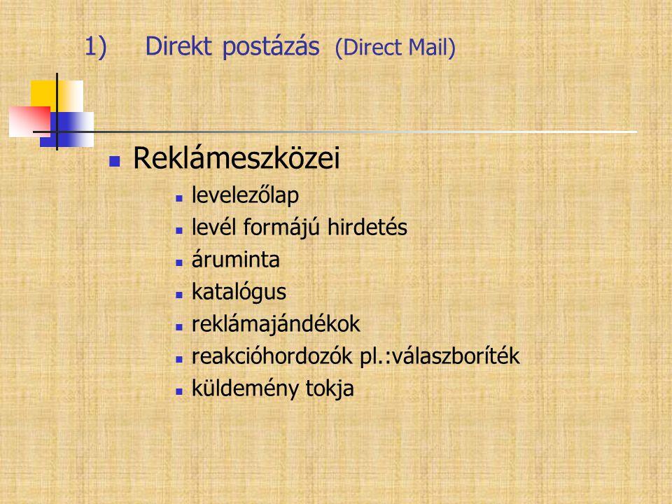 1)Direkt postázás (Direct Mail)  Reklámeszközei  levelezőlap  levél formájú hirdetés  áruminta  katalógus  reklámajándékok  reakcióhordozók pl.