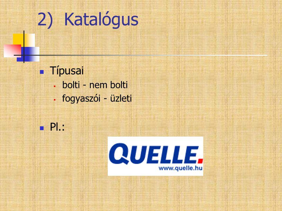 Típusai  bolti - nem bolti  fogyaszói - üzleti  Pl.: 2) Katalógus