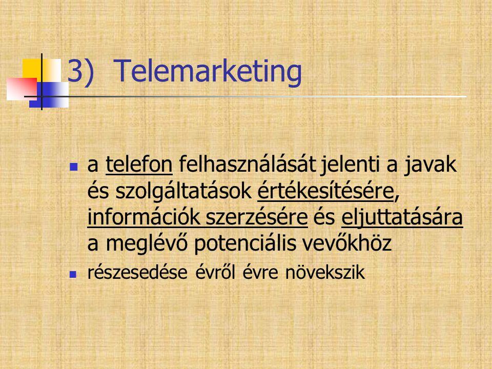 3) Telemarketing  a telefon felhasználását jelenti a javak és szolgáltatások értékesítésére, információk szerzésére és eljuttatására a meglévő potenc