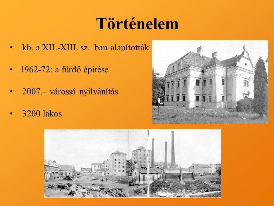 Történelem • kb. a XII.-XIII. sz.–ban alapították •1962-72: a fürdő építése • 2007.– várossá nyilvánítás • 3200 lakos
