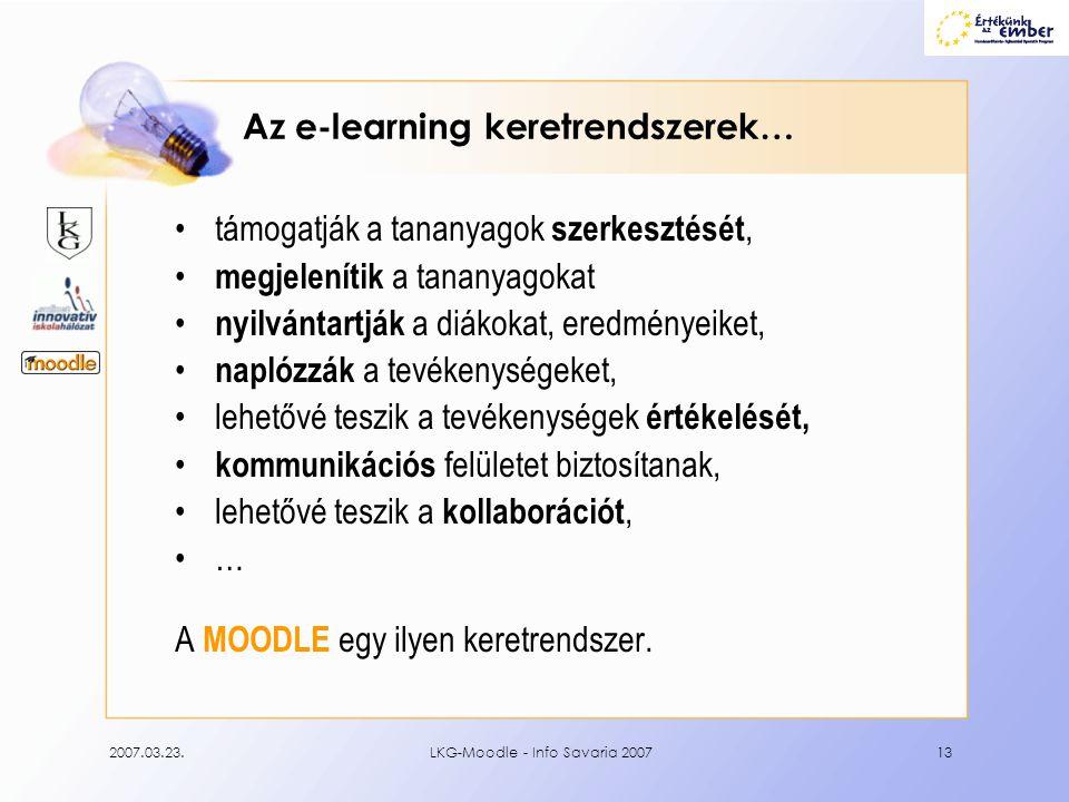 2007.03.23.LKG-Moodle - Info Savaria 200713 Az e-learning keretrendszerek… •támogatják a tananyagok szerkesztését, • megjelenítik a tananyagokat • nyi