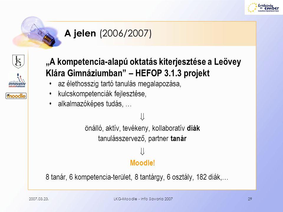"""2007.03.23.LKG-Moodle - Info Savaria 200729 A jelen (2006/2007) """"A kompetencia-alapú oktatás kiterjesztése a Leövey Klára Gimnáziumban"""" – HEFOP 3.1.3"""