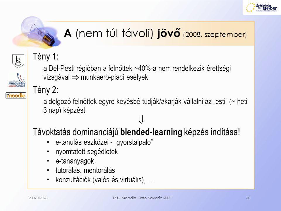 2007.03.23.LKG-Moodle - Info Savaria 200730 A (nem túl távoli) jövő (2008. szeptember) Tény 1: a Dél-Pesti régióban a felnőttek ~40%-a nem rendelkezik