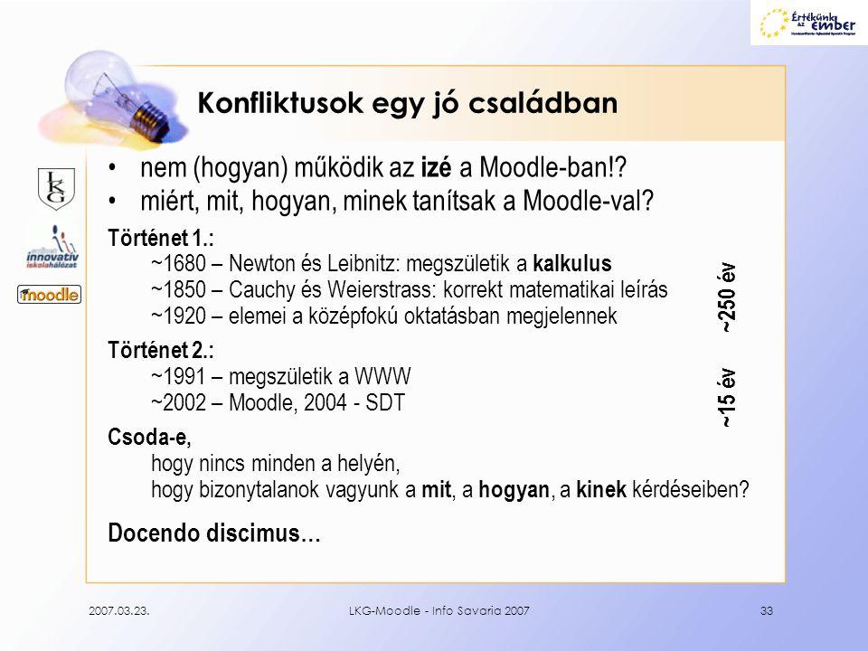 2007.03.23.LKG-Moodle - Info Savaria 200733 Konfliktusok egy jó családban •nem (hogyan) működik az izé a Moodle-ban!? •miért, mit, hogyan, minek tanít