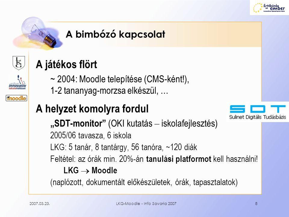 2007.03.23.LKG-Moodle - Info Savaria 20078 A bimbózó kapcsolat A játékos flört ~ 2004: Moodle telepítése (CMS-ként!), 1-2 tananyag-morzsa elkészül, …