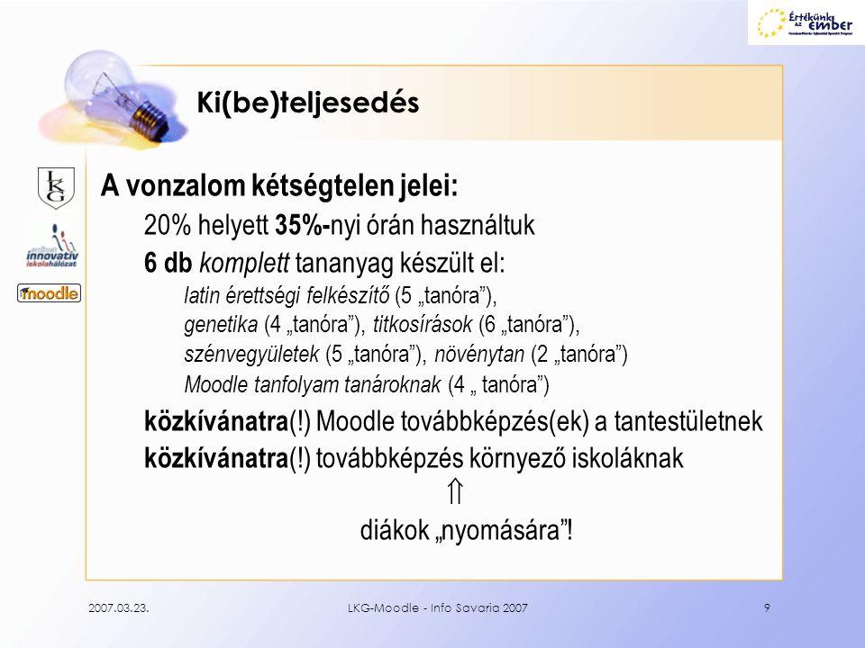 2007.03.23.LKG-Moodle - Info Savaria 20079 Ki(be)teljesedés A vonzalom kétségtelen jelei: 20% helyett 35%- nyi órán használtuk 6 db komplett tananyag