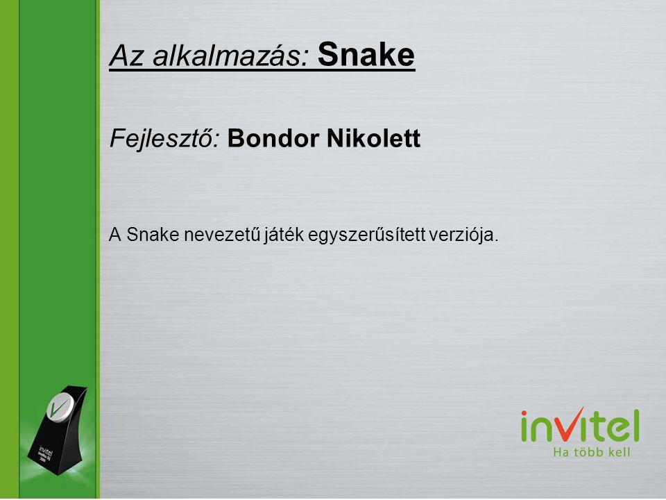 A Snake nevezetű játék egyszerűsített verziója. Az alkalmazás: Snake Fejlesztő: Bondor Nikolett