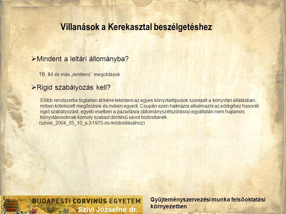 Villanások a Kerekasztal beszélgetéshez Gyűjteményszervezési munka felsőoktatási környezetben Szivi Józsefné dr.