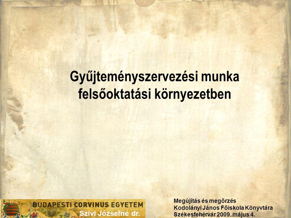 Gyűjteményszervezési munka felsőoktatási környezetben Szivi Józsefné dr.