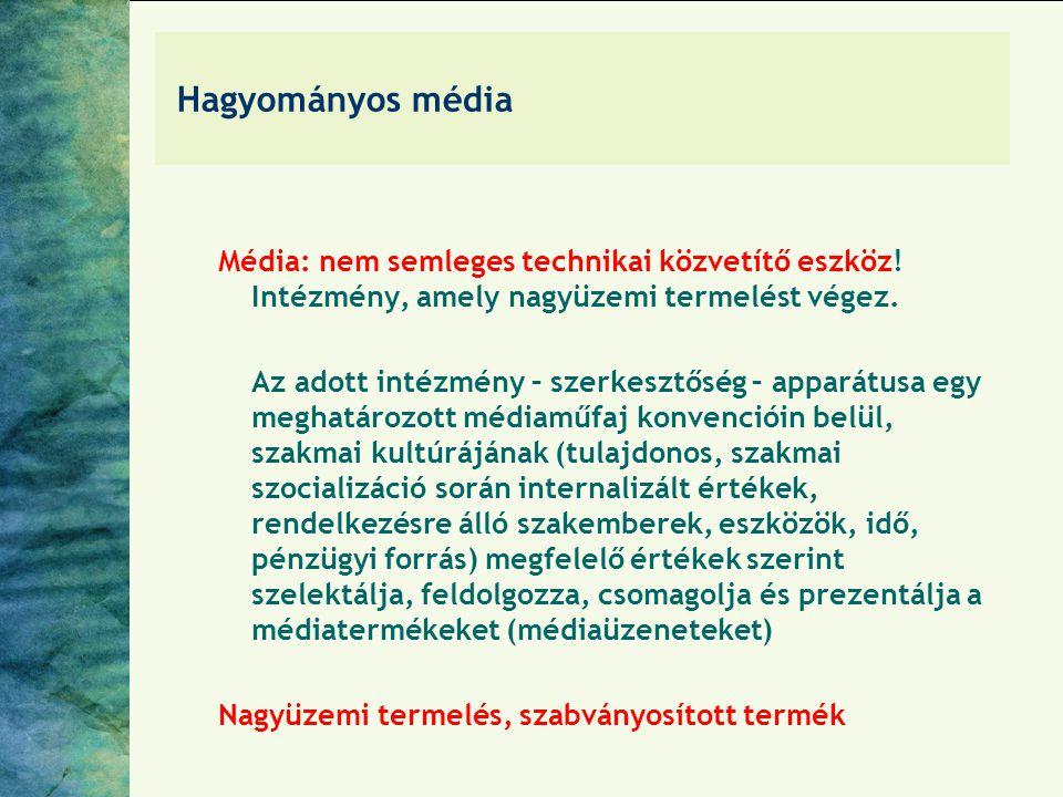 Hagyományos média Média: nem semleges technikai közvetítő eszköz! Intézmény, amely nagyüzemi termelést végez. Az adott intézmény – szerkesztőség – app