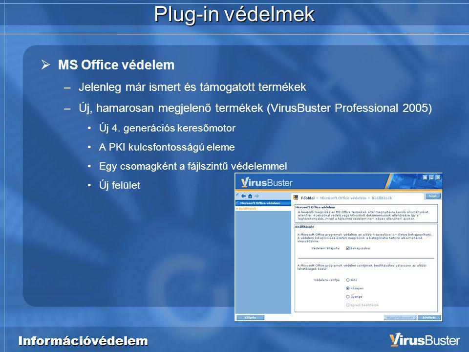 Információvédelem Plug-in védelmek  MS Office védelem –Jelenleg már ismert és támogatott termékek –Új, hamarosan megjelenő termékek (VirusBuster Professional 2005) •Új 4.