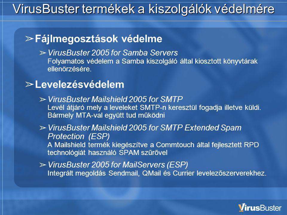 VirusBuster termékek a kiszolgálók védelmére ➢ Fájlmegosztások védelme ➢ VirusBuster 2005 for Samba Servers Folyamatos védelem a Samba kiszolgáló által kiosztott könyvtárak ellenörzésére.