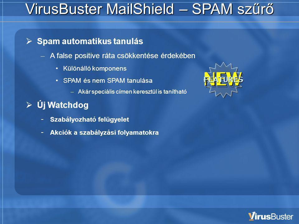 VirusBuster MailShield – SPAM szűrő  Spam automatikus tanulás – A false positive ráta csökkentése érdekében • Különálló komponens • SPAM és nem SPAM tanulása – Akár speciális címen keresztül is tanítható  Új Watchdog - Szabályozható felügyelet - Akciók a szabályzási folyamatokra NEW FEATURES