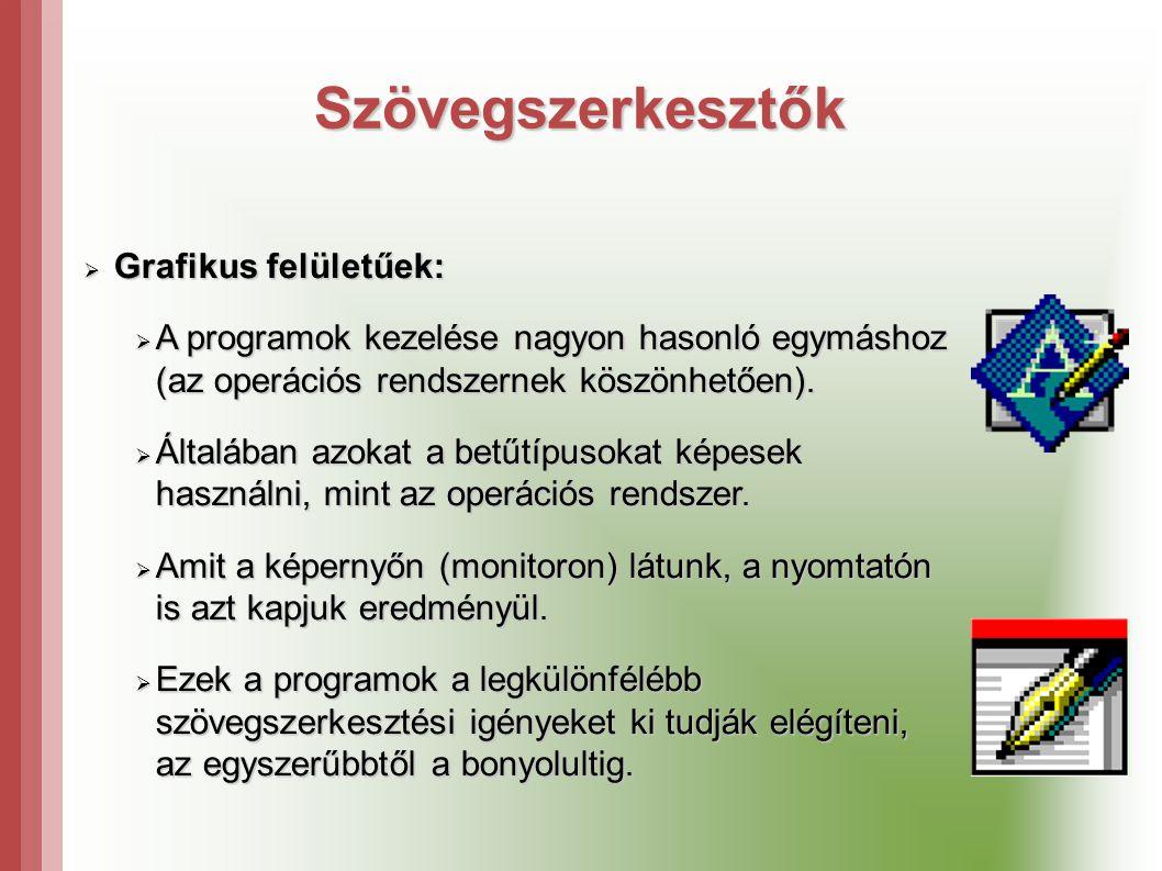 Szövegszerkesztők  Grafikus felületűek:  A programok kezelése nagyon hasonló egymáshoz (az operációs rendszernek köszönhetően).
