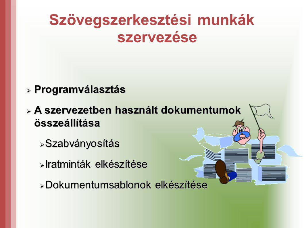 Szövegszerkesztési munkák szervezése  Programválasztás  A szervezetben használt dokumentumok összeállítása  Szabványosítás  Iratminták elkészítése  Dokumentumsablonok elkészítése