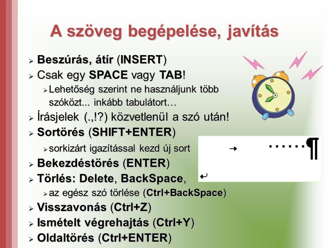 A szöveg begépelése, javítás  Beszúrás, átír (INSERT)  Csak egy SPACE vagy TAB.