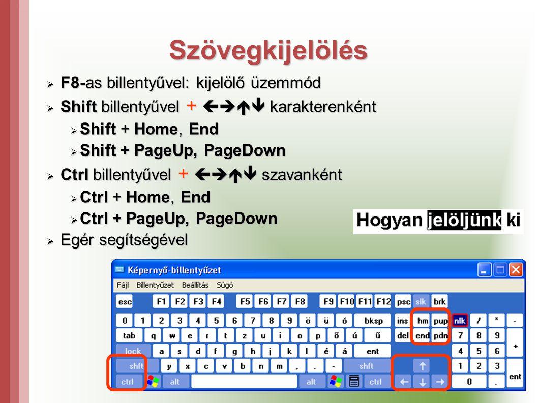 Szövegkijelölés  F8-as billentyűvel: kijelölő üzemmód  Shift billentyűvel +  karakterenként  Shift + Home, End  Shift + PageUp, PageDown  Ctrl billentyűvel +  szavanként  Ctrl + Home, End  Ctrl + PageUp, PageDown  Egér segítségével