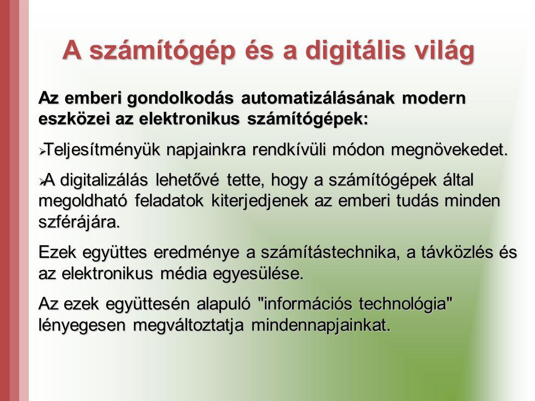 A számítógép és a digitális világ Az emberi gondolkodás automatizálásának modern eszközei az elektronikus számítógépek:  Teljesítményük napjainkra rendkívüli módon megnövekedet.