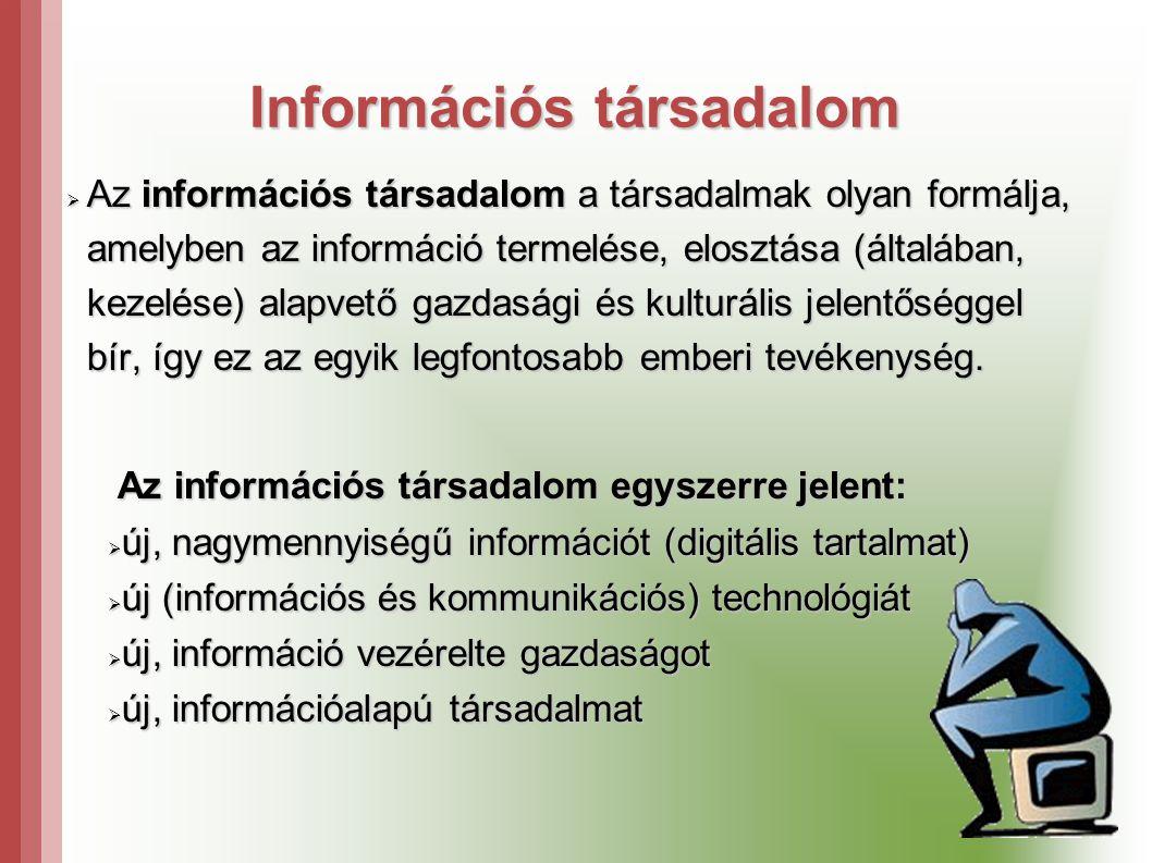 Információs társadalom  Az információs társadalom a társadalmak olyan formálja, amelyben az információ termelése, elosztása (általában, kezelése) alapvető gazdasági és kulturális jelentőséggel bír, így ez az egyik legfontosabb emberi tevékenység.