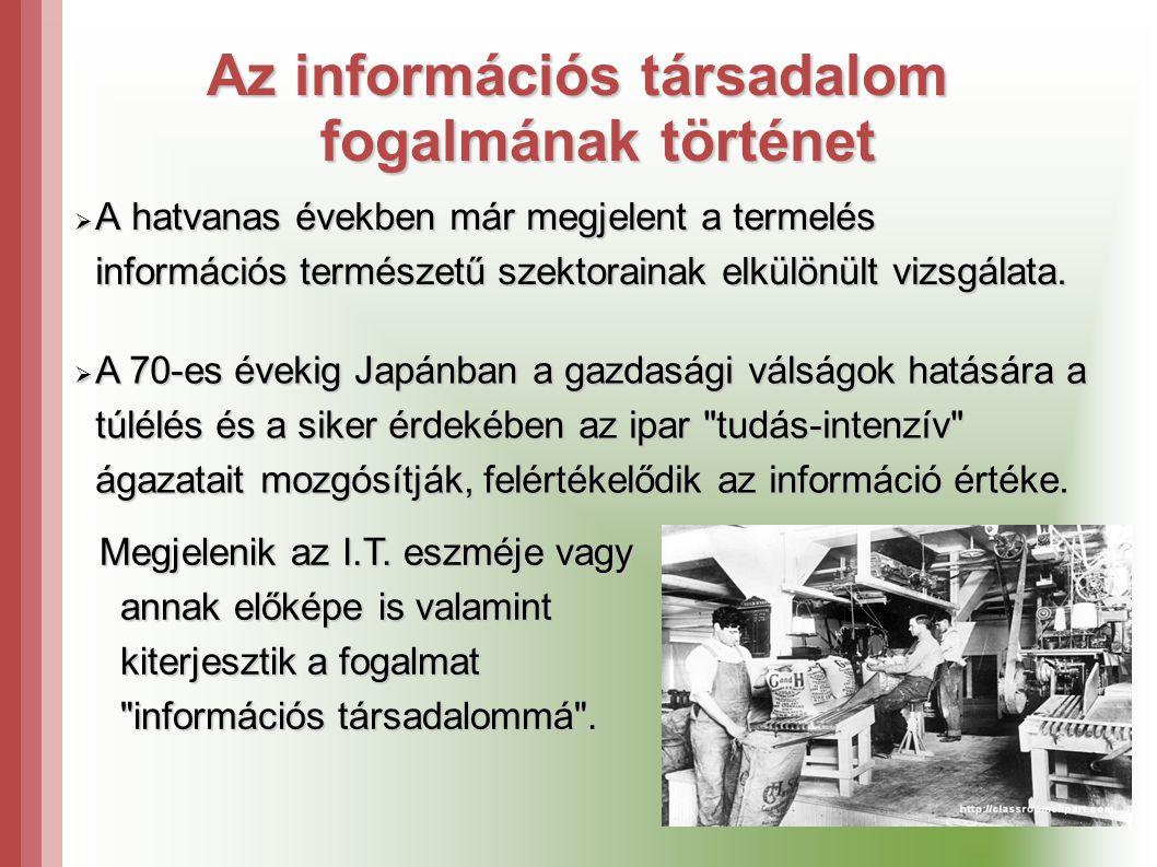Az információs társadalom fogalmának történet  A hatvanas években már megjelent a termelés információs természetű szektorainak elkülönült vizsgálata.