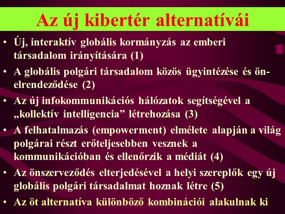 Az új kibertér alternatívái •Új, interaktív globális kormányzás az emberi társadalom irányítására (1) •A globális polgári társadalom közös ügyintézése