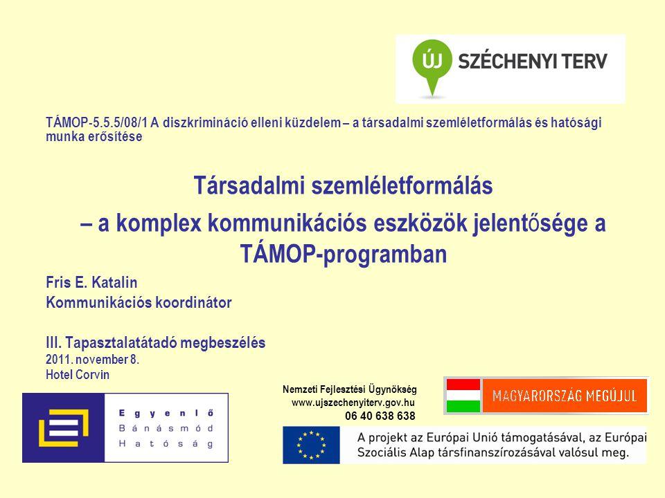 TÁMOP-5.5.5/08/1 A diszkrimináció elleni küzdelem – a társadalmi szemléletformálás és hatósági munka erősítése Társadalmi szemléletformálás – a komplex kommunikációs eszközök jelent ő sége a TÁMOP-programban Fris E.