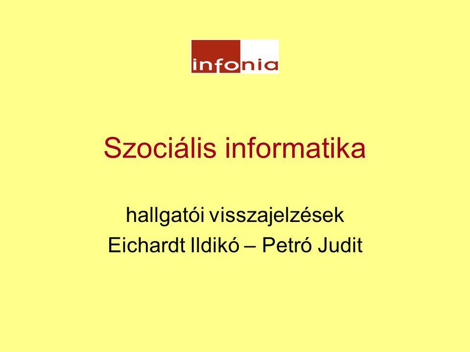 Szociális informatika hallgatói visszajelzések Eichardt Ildikó – Petró Judit