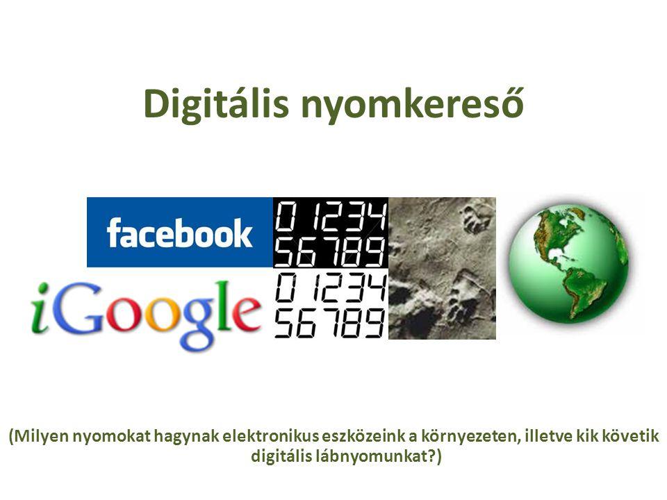 Digitális nyomkereső (Milyen nyomokat hagynak elektronikus eszközeink a környezeten, illetve kik követik digitális lábnyomunkat )