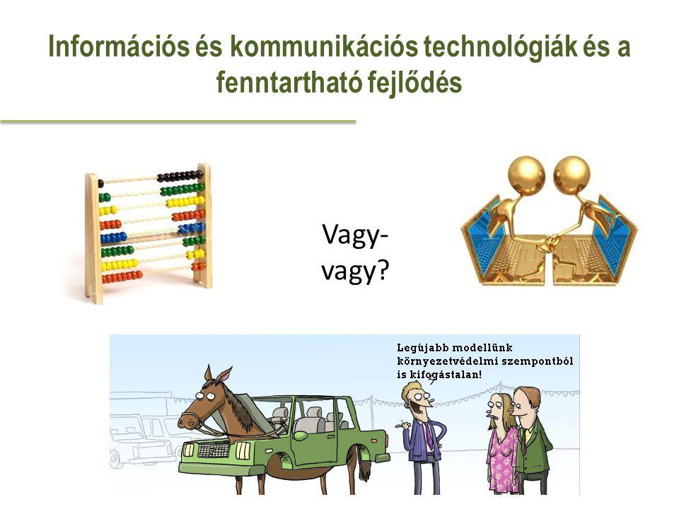 Információs és kommunikációs technológiák és a fenntartható fejlődés Vagy- vagy?