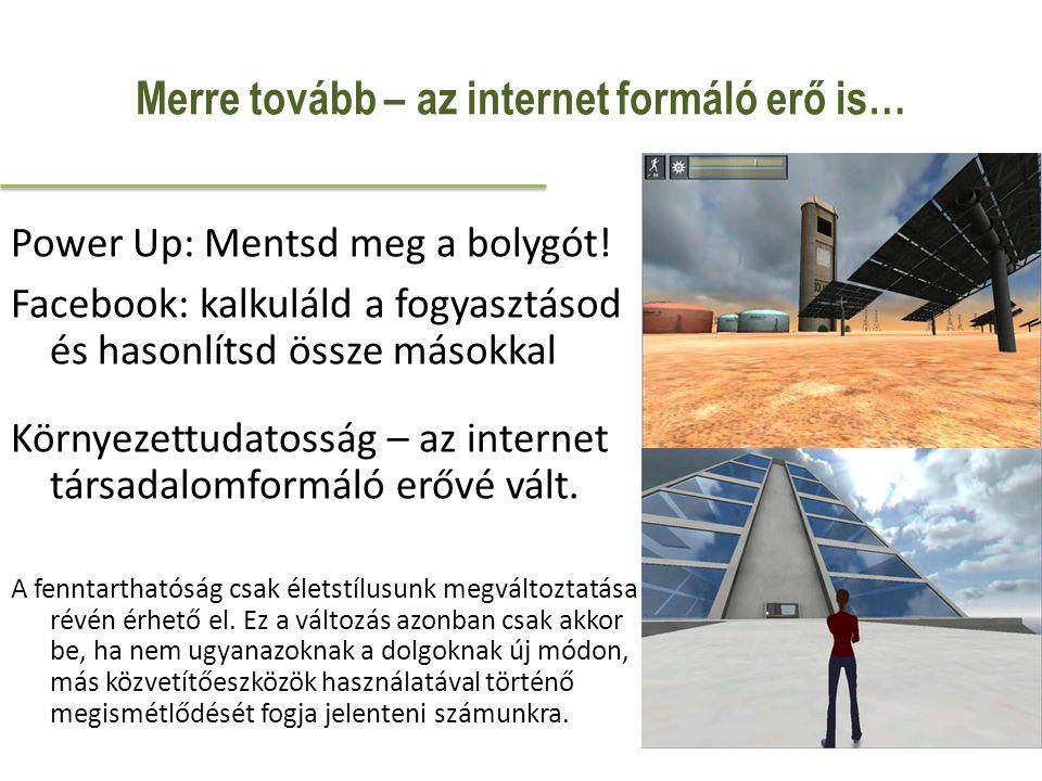 Merre tovább – az internet formáló erő is… Power Up: Mentsd meg a bolygót.