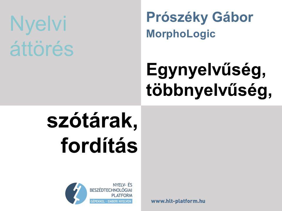Egynyelvűség, többnyelvűség, szótárak, fordítás Prószéky Gábor MorphoLogic Nyelvi áttörés