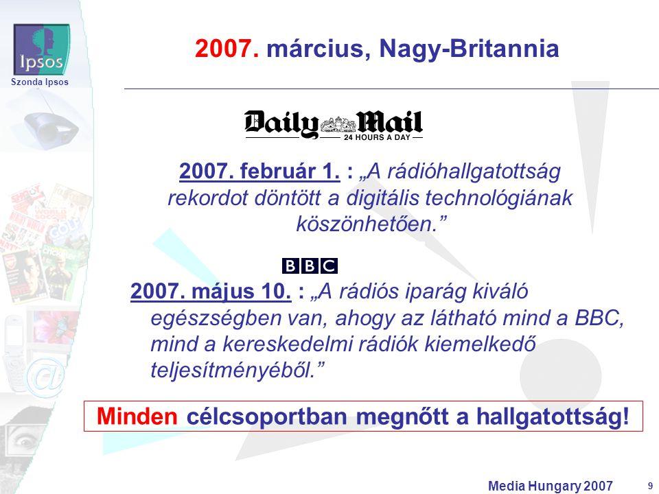 """9 Szonda Ipsos Media Hungary 2007 9 2007. március, Nagy-Britannia 2007. május 10. : """"A rádiós iparág kiváló egészségben van, ahogy az látható mind a B"""