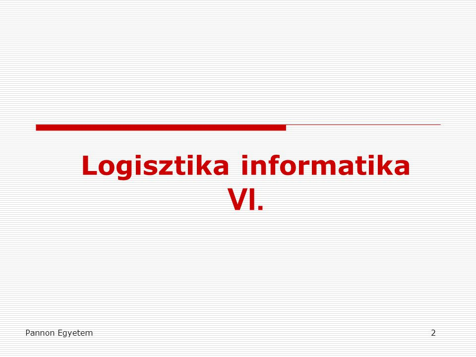 Pannon Egyetem2 Logisztika informatika VI.