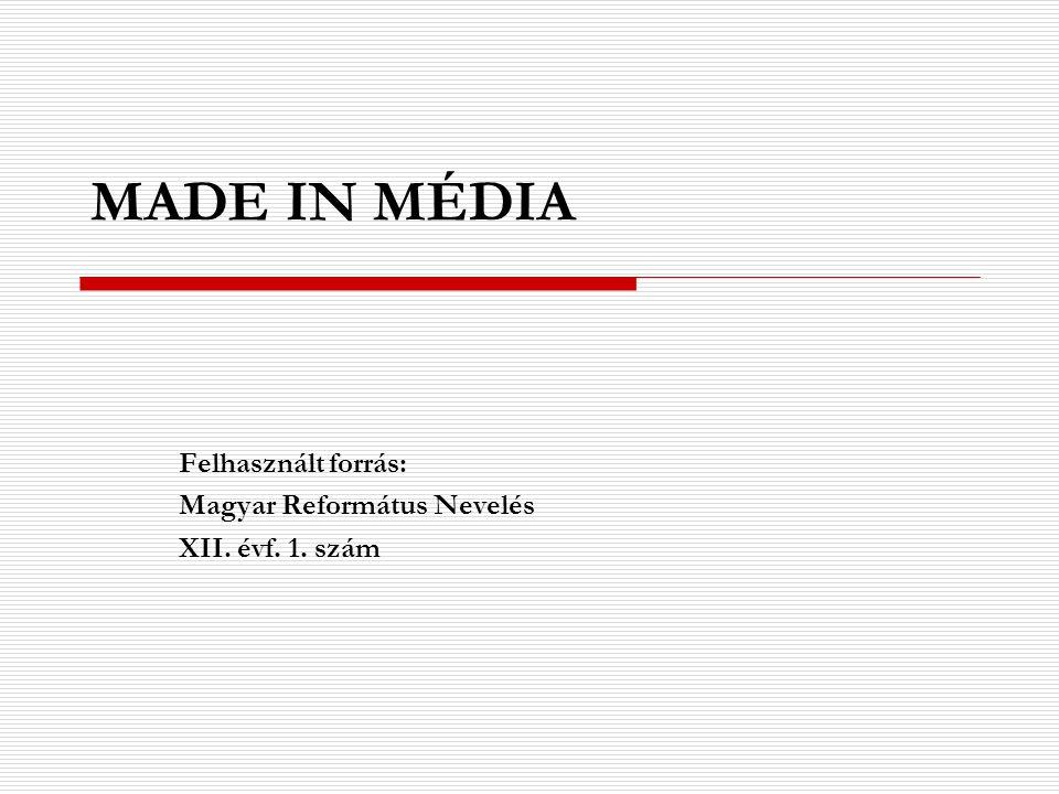 Felhasznált forrás: Magyar Református Nevelés XII. évf. 1. szám MADE IN MÉDIA