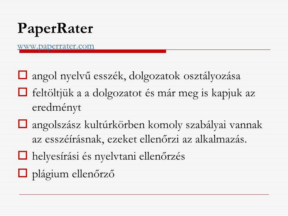 PaperRater www.paperrater.com  angol nyelvű esszék, dolgozatok osztályozása  feltöltjük a a dolgozatot és már meg is kapjuk az eredményt  angolszás