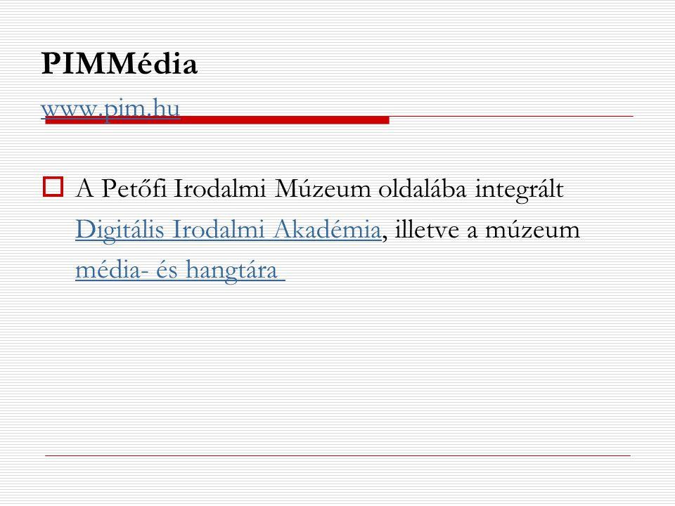 PIMMédia www.pim.hu  A Petőfi Irodalmi Múzeum oldalába integrált Digitális Irodalmi AkadémiaDigitális Irodalmi Akadémia, illetve a múzeum média- és h