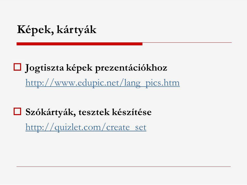  Jogtiszta képek prezentációkhoz http://www.edupic.net/lang_pics.htm  Szókártyák, tesztek készítése http://quizlet.com/create_set Képek, kártyák