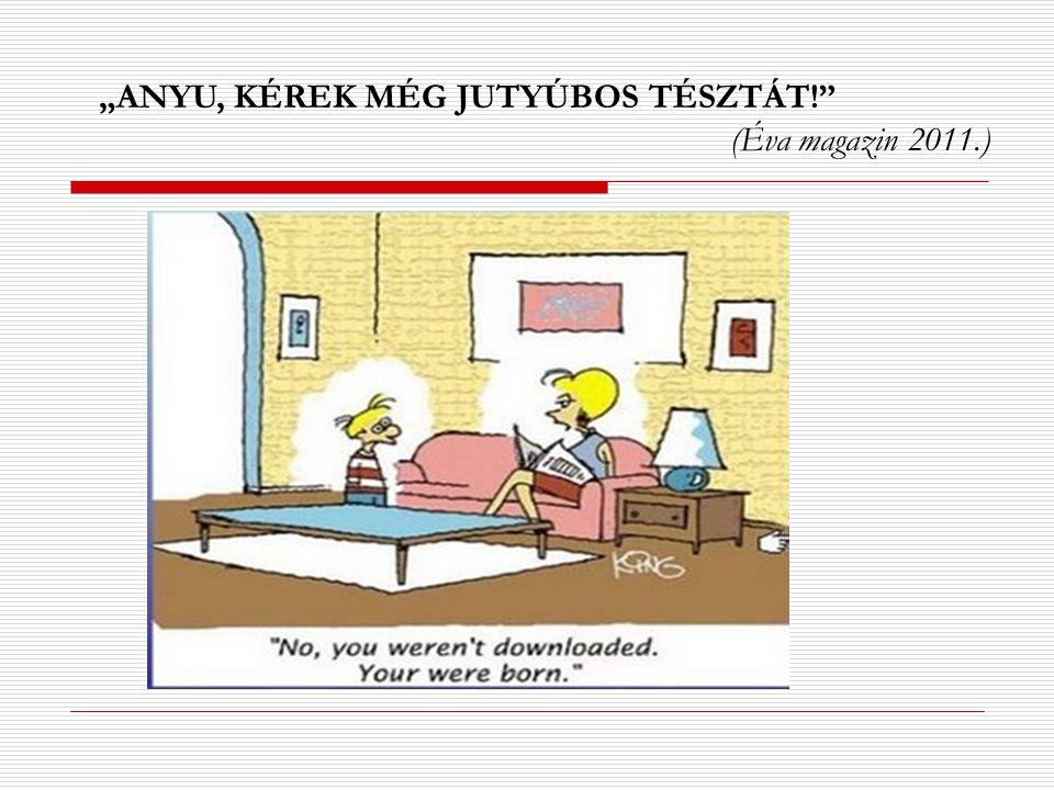 """""""ANYU, KÉREK MÉG JUTYÚBOS TÉSZTÁT!"""" (Éva magazin 2011.)"""