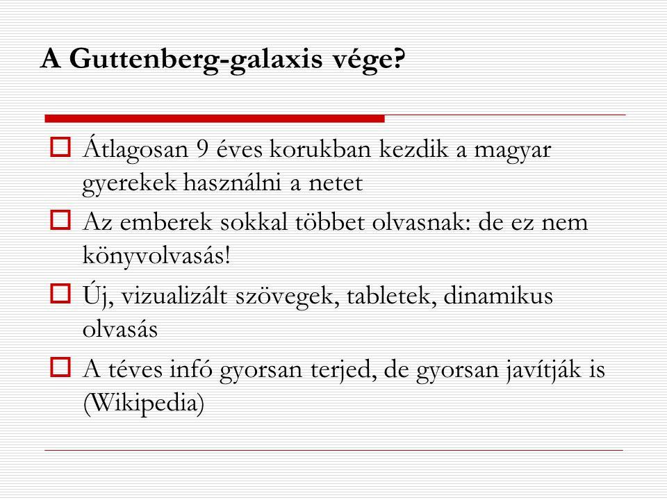 A Guttenberg-galaxis vége?  Átlagosan 9 éves korukban kezdik a magyar gyerekek használni a netet  Az emberek sokkal többet olvasnak: de ez nem könyv