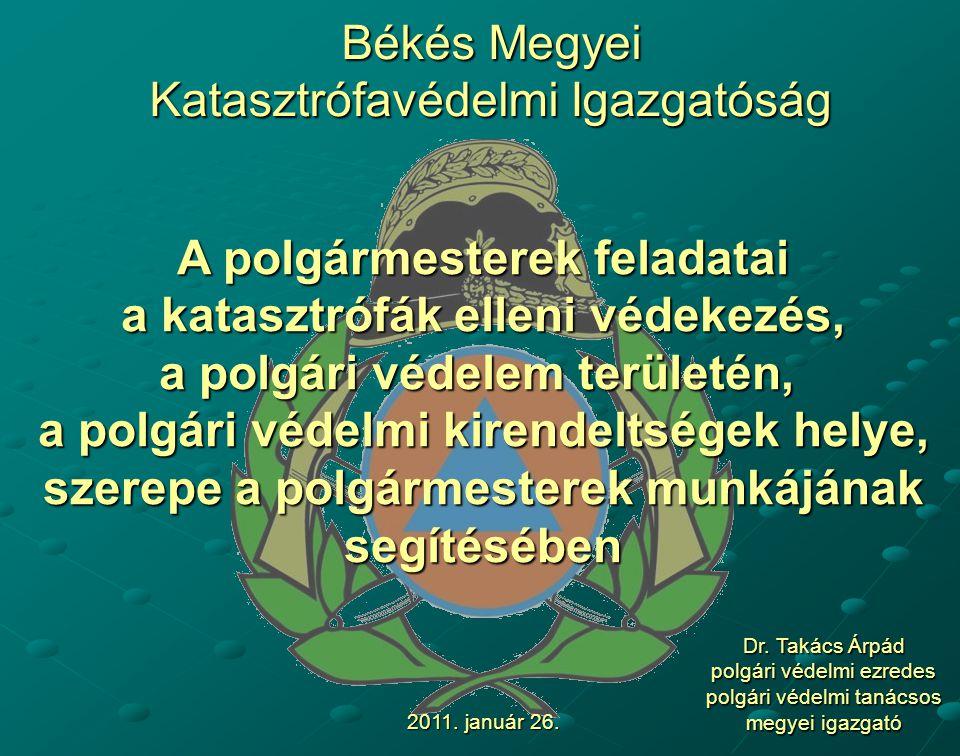 Békés Megyei Katasztrófavédelmi Igazgatóság A polgármesterek feladatai a katasztrófák elleni védekezés, a polgári védelem területén, a polgári védelmi