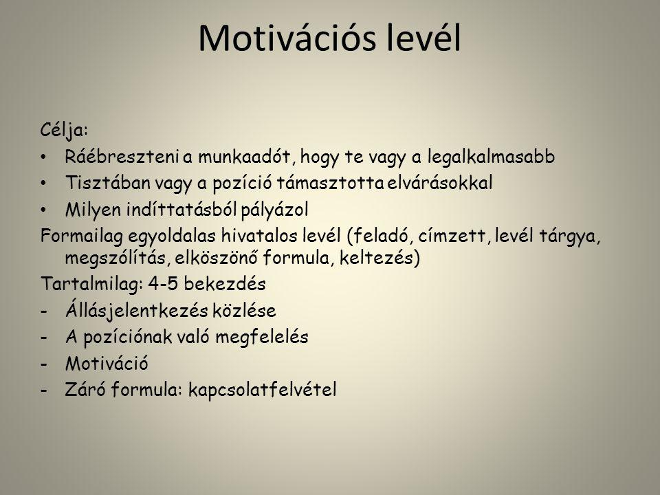 Motivációs levél Célja: • Ráébreszteni a munkaadót, hogy te vagy a legalkalmasabb • Tisztában vagy a pozíció támasztotta elvárásokkal • Milyen indítta