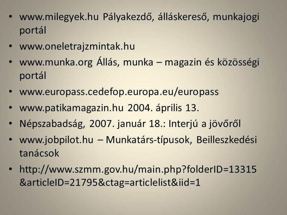 • www.milegyek.hu Pályakezdő, álláskereső, munkajogi portál • www.oneletrajzmintak.hu • www.munka.org Állás, munka – magazin és közösségi portál • www