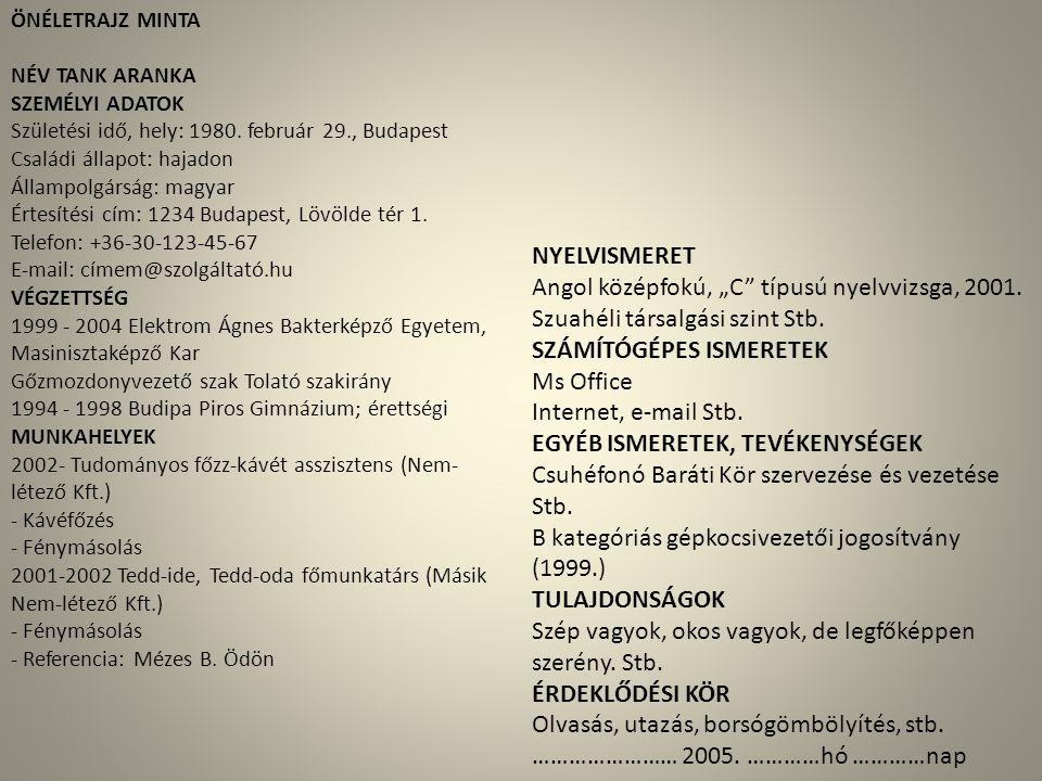ÖNÉLETRAJZ MINTA NÉV TANK ARANKA SZEMÉLYI ADATOK Születési idő, hely: 1980. február 29., Budapest Családi állapot: hajadon Állampolgárság: magyar Érte