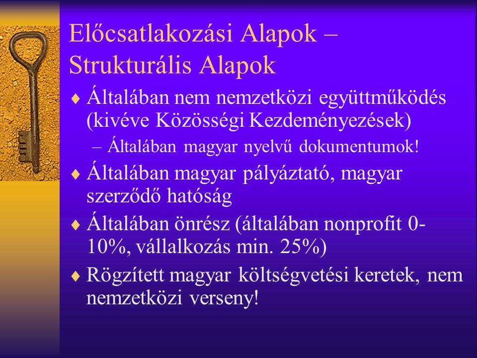 Előcsatlakozási Alapok – Strukturális Alapok  Általában nem nemzetközi együttműködés (kivéve Közösségi Kezdeményezések) –Általában magyar nyelvű doku