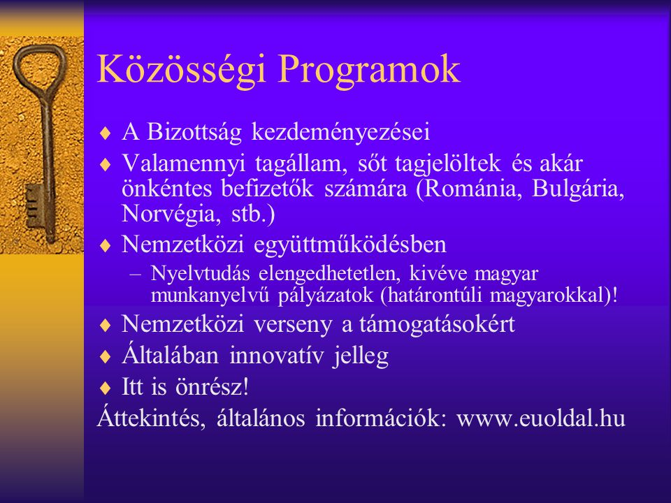 Közösségi Programok  A Bizottság kezdeményezései  Valamennyi tagállam, sőt tagjelöltek és akár önkéntes befizetők számára (Románia, Bulgária, Norvég