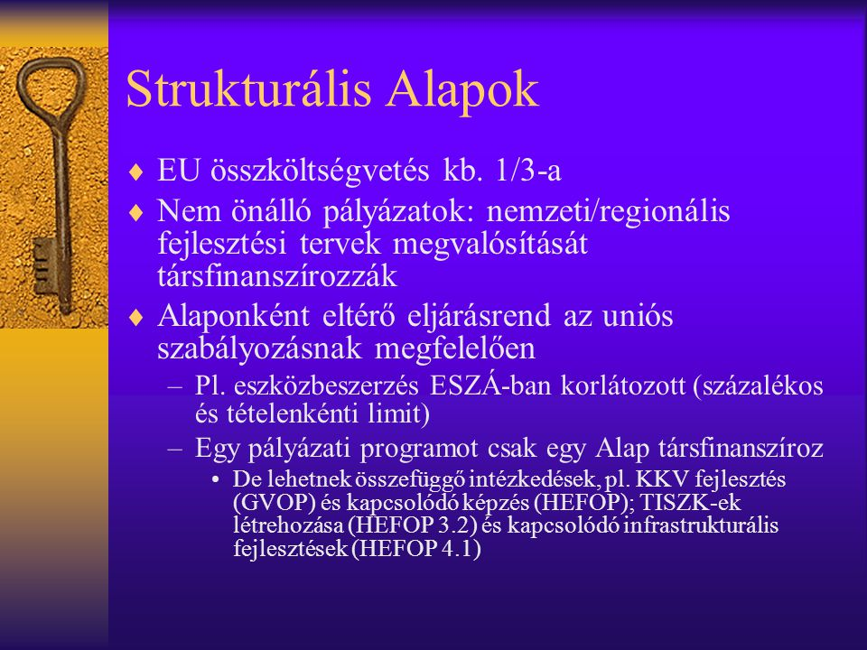 Strukturális Alapok  EU összköltségvetés kb. 1/3-a  Nem önálló pályázatok: nemzeti/regionális fejlesztési tervek megvalósítását társfinanszírozzák 
