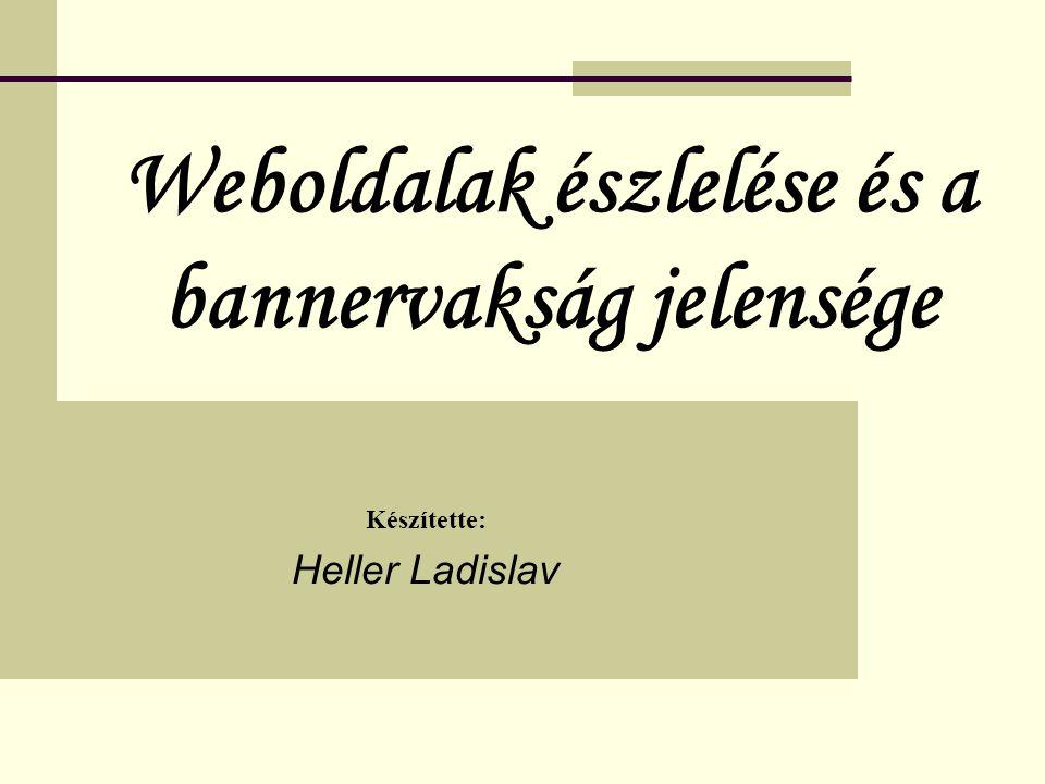 Weboldalak észlelése és a bannervakság jelensége Készítette: Heller Ladislav